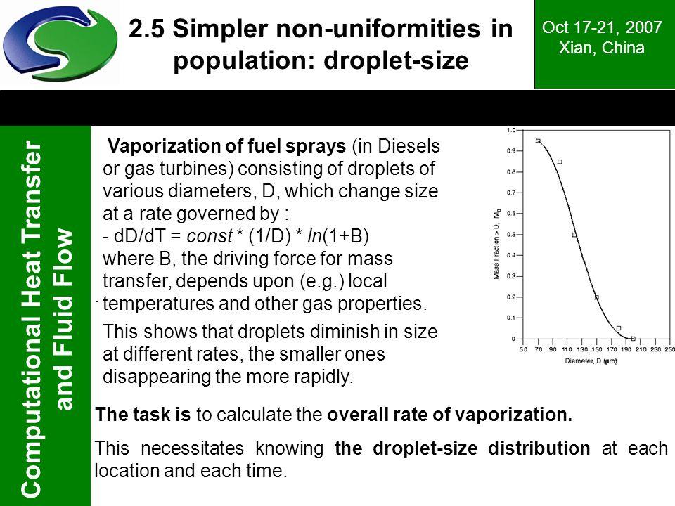 Computational Heat Transfer and Fluid Flow Oct 17-21, 2007 Xian, China 2.5 Simpler non-uniformities in population: droplet-size Vaporization of fuel s