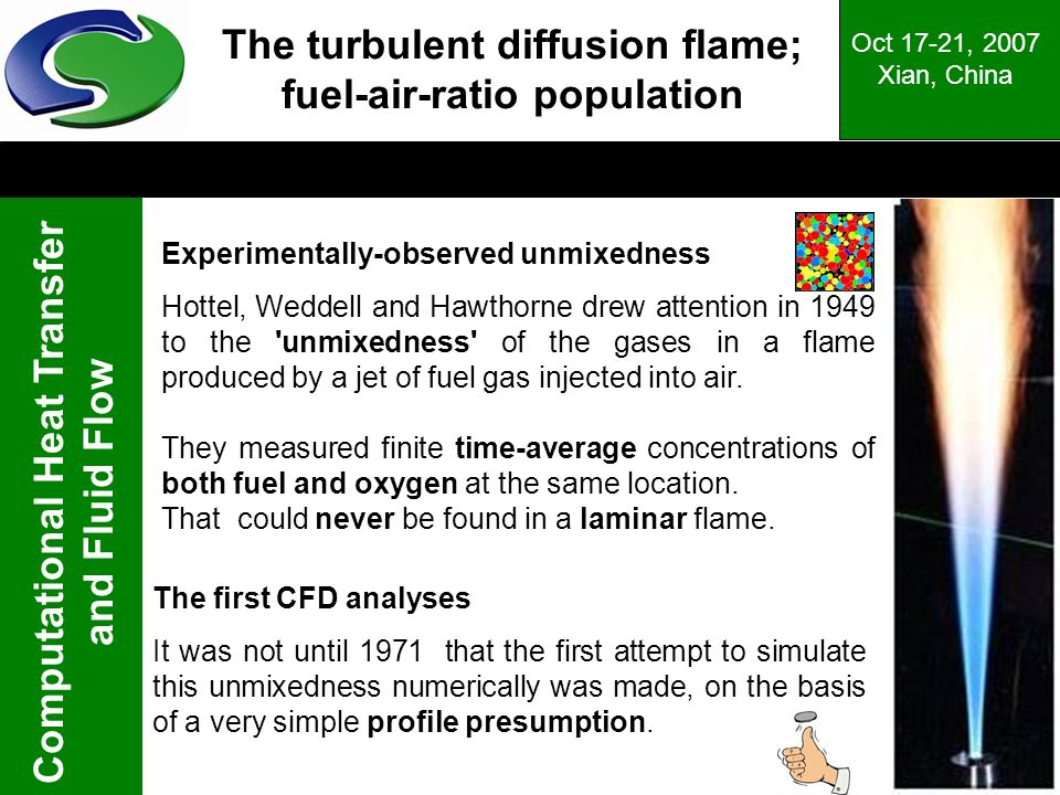 Computational Heat Transfer and Fluid Flow Oct 17-21, 2007 Xian, China The turbulent diffusion flame; fuel-air-ratio population Experimentally-observe