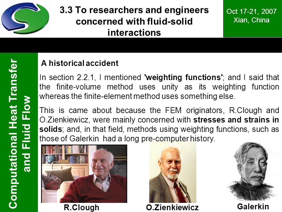 Computational Heat Transfer and Fluid Flow Oct 17-21, 2007 Xian, China 3.3 To researchers and engineers concerned with fluid-solid interactions A hist