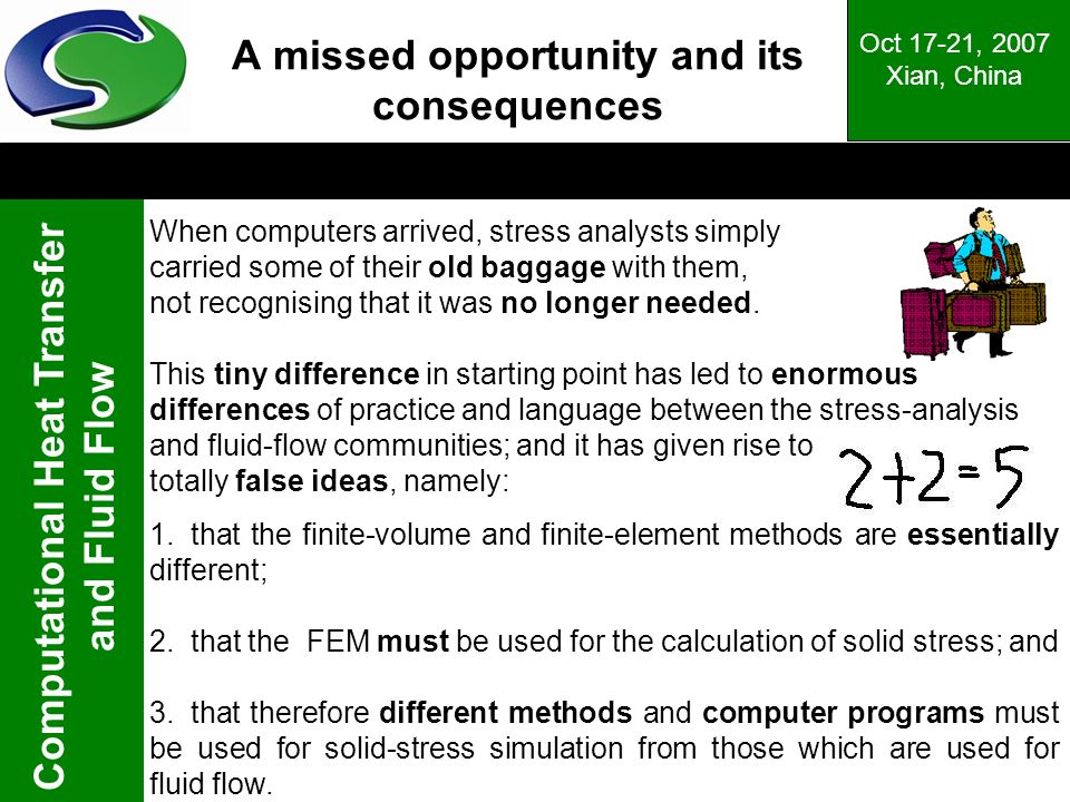 Computational Heat Transfer and Fluid Flow Oct 17-21, 2007 Xian, China A missed opportunity and its consequences When computers arrived, stress analys