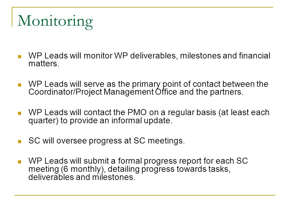 Monitoring WP Leads will monitor WP deliverables, milestones and financial matters.