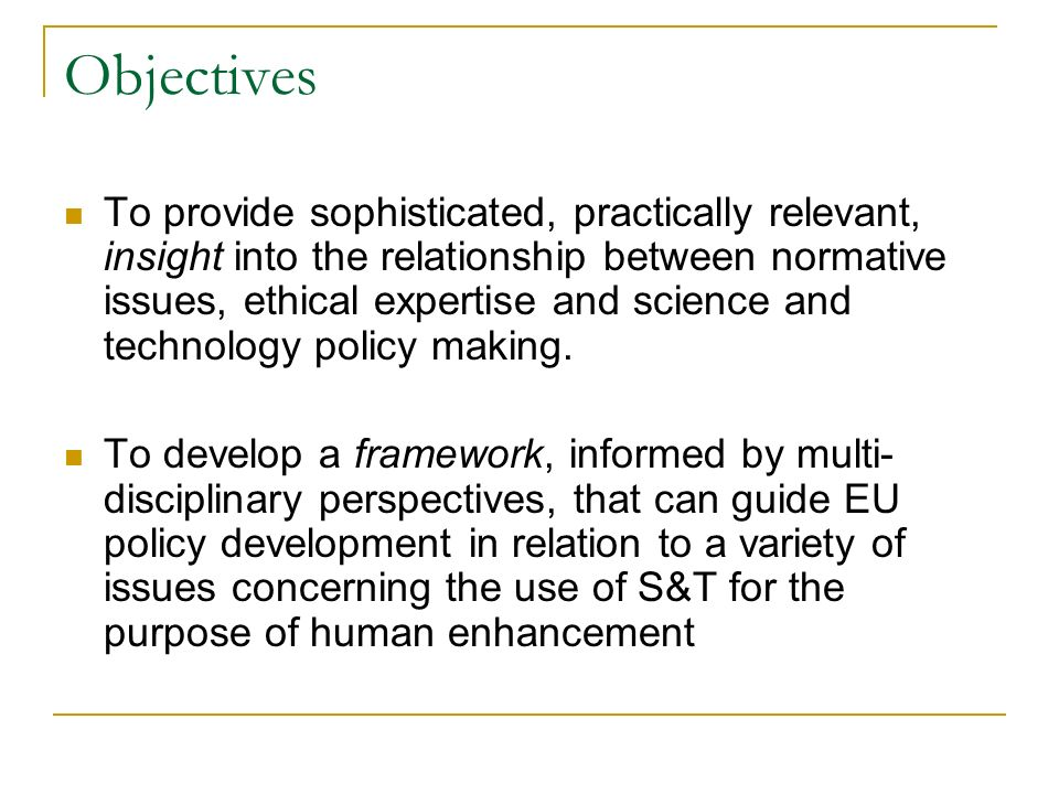Objectives To provide sophisticated, practically relevant, insight into the relationship between normative issues, ethical expertise and science and t