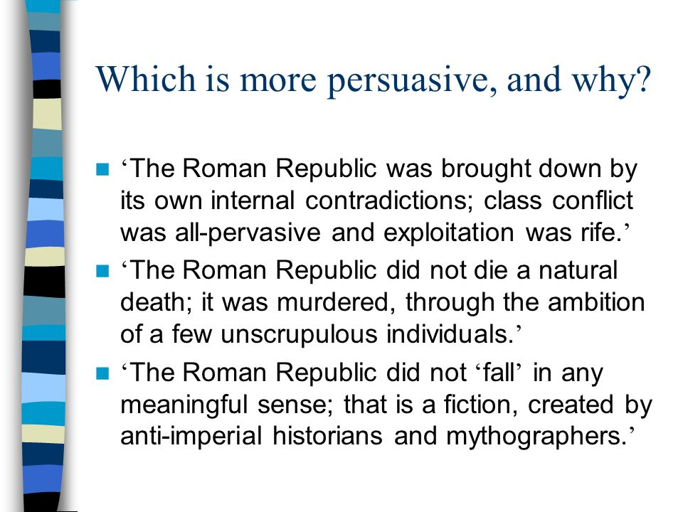 Which is more persuasive, and why? The Roman Republic was brought down by its own internal contradictions; class conflict was all-pervasive and exploi