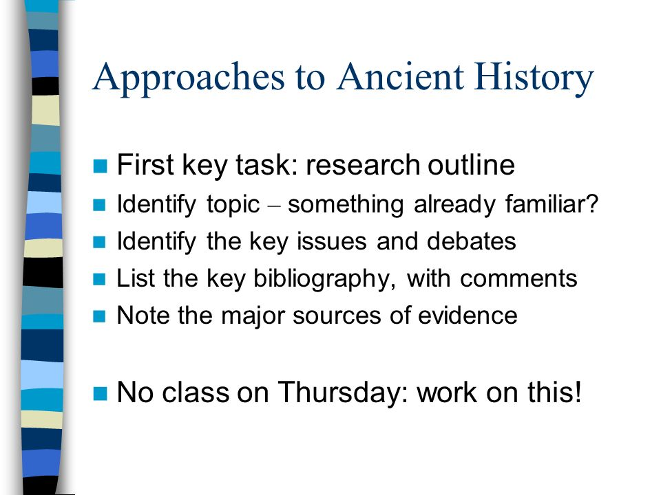 Approaches to Ancient History First key task: research outline Identify topic – something already familiar.