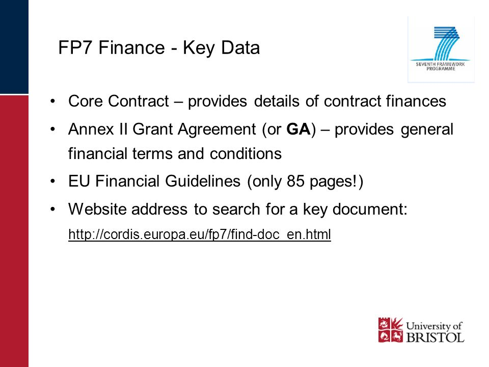 FP7 Finance - Key Data Core Contract – provides details of contract finances Annex II Grant Agreement (or GA) – provides general financial terms and c