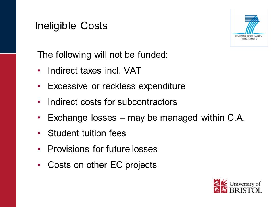 Ineligible Costs The following will not be funded: Indirect taxes incl. VAT Excessive or reckless expenditure Indirect costs for subcontractors Exchan