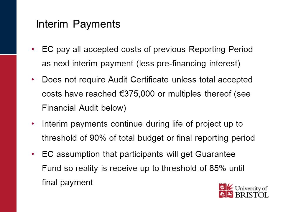 Interim Payments EC pay all accepted costs of previous Reporting Period as next interim payment (less pre-financing interest) Does not require Audit C