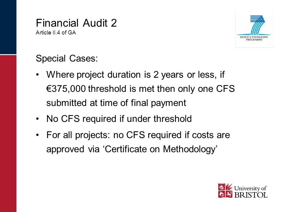 Financial Audit 2 Article II.4 of GA Special Cases: Where project duration is 2 years or less, if 375,000 threshold is met then only one CFS submitted