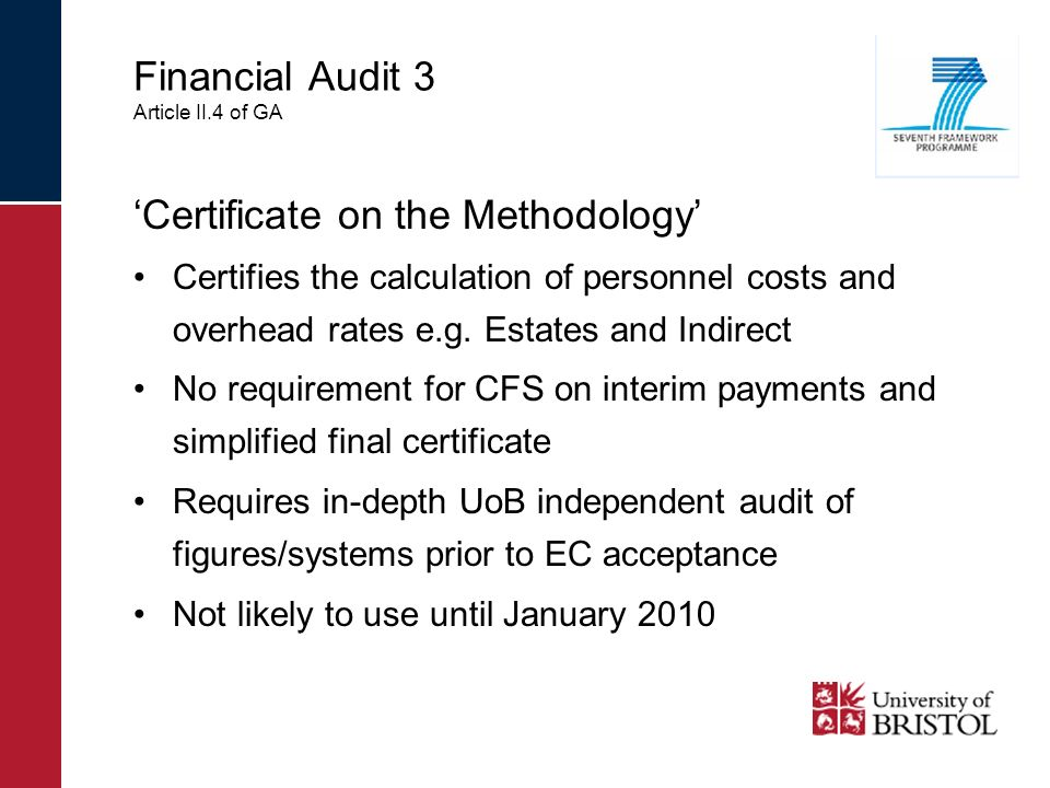 Financial Audit 3 Article II.4 of GA Certificate on the Methodology Certifies the calculation of personnel costs and overhead rates e.g. Estates and I