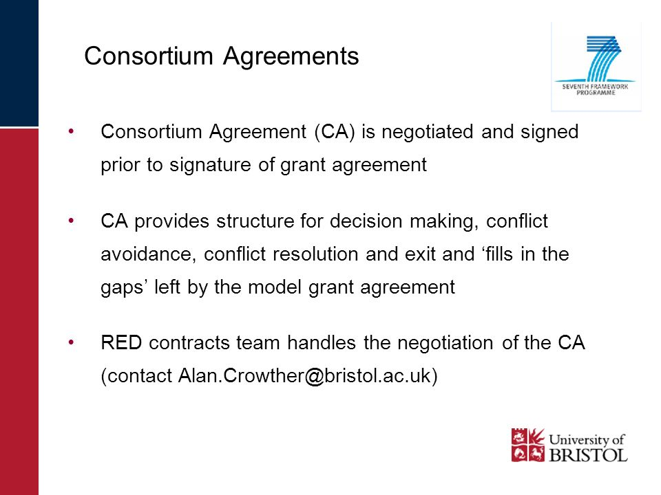 Consortium Agreement (CA) is negotiated and signed prior to signature of grant agreement CA provides structure for decision making, conflict avoidance