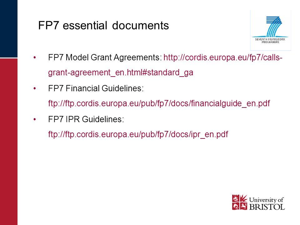 FP7 Model Grant Agreements: http://cordis.europa.eu/fp7/calls- grant-agreement_en.html#standard_ga FP7 Financial Guidelines: ftp://ftp.cordis.europa.eu/pub/fp7/docs/financialguide_en.pdf FP7 IPR Guidelines: ftp://ftp.cordis.europa.eu/pub/fp7/docs/ipr_en.pdf FP7 essential documents