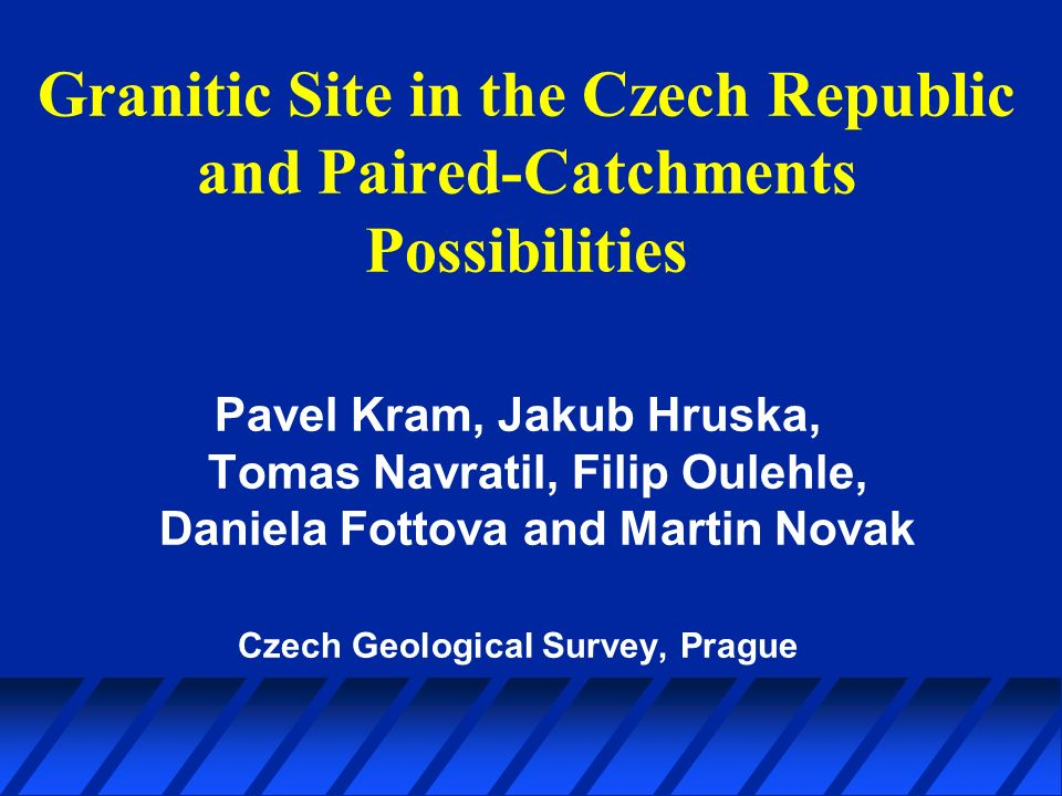 Granitic Site in the Czech Republic and Paired-Catchments Possibilities Pavel Kram, Jakub Hruska, Tomas Navratil, Filip Oulehle, Daniela Fottova and Martin Novak Czech Geological Survey, Prague