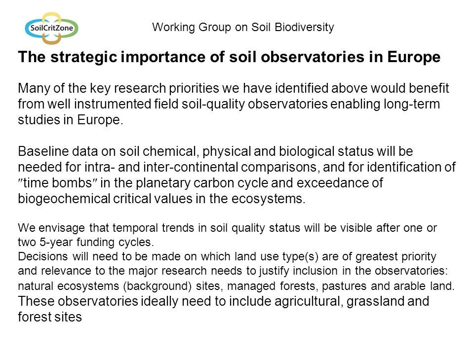 The strategic importance of soil observatories in Europe Many of the key research priorities we have identified above would benefit from well instrumented field soil-quality observatories enabling long-term studies in Europe.