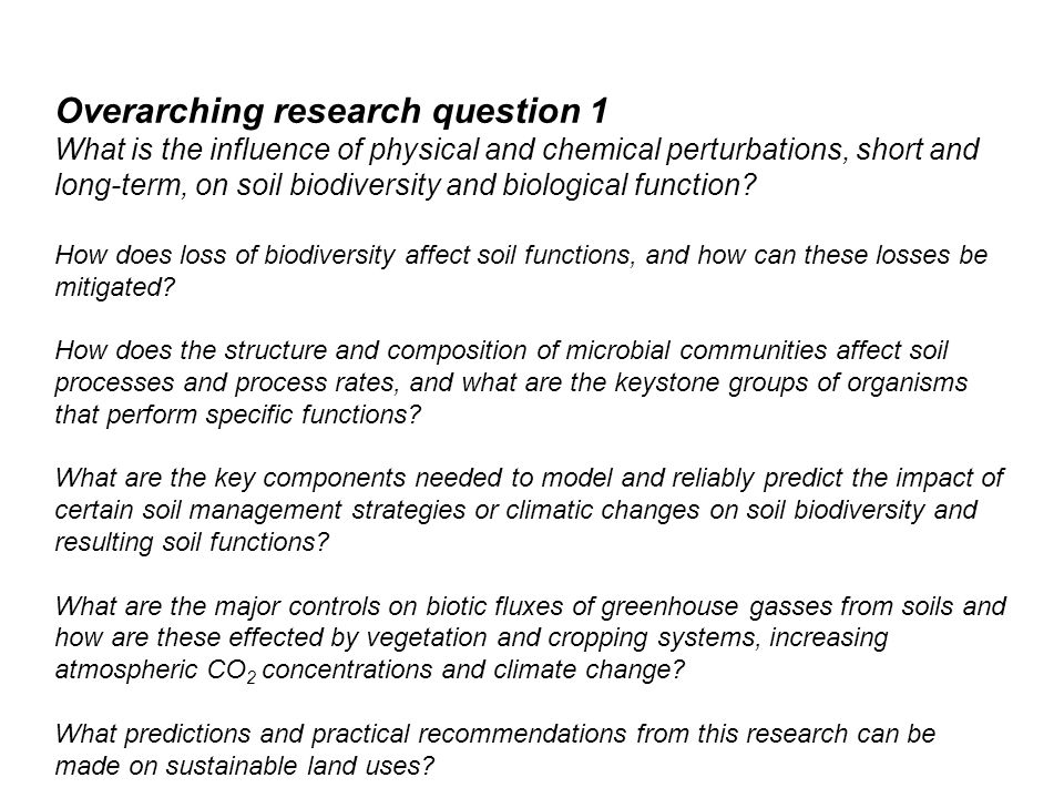 Overarching research question 1 What is the influence of physical and chemical perturbations, short and long-term, on soil biodiversity and biological function.