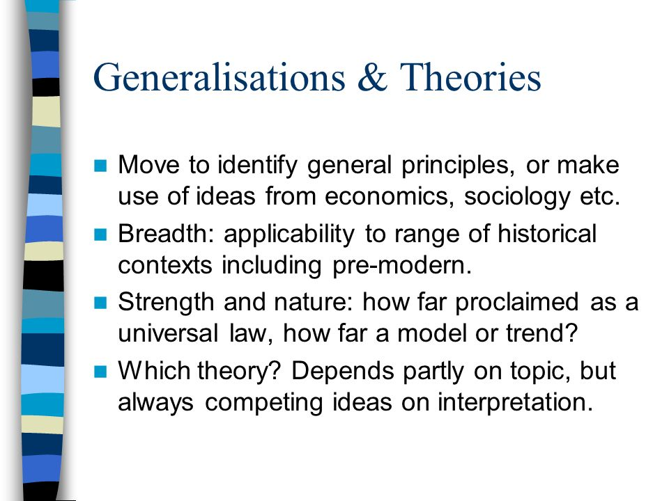 Generalisations & Theories Move to identify general principles, or make use of ideas from economics, sociology etc.