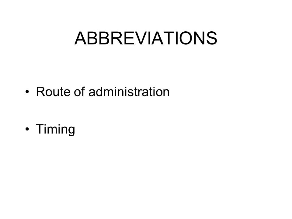 ABBREVIATIONS Route of administration Timing