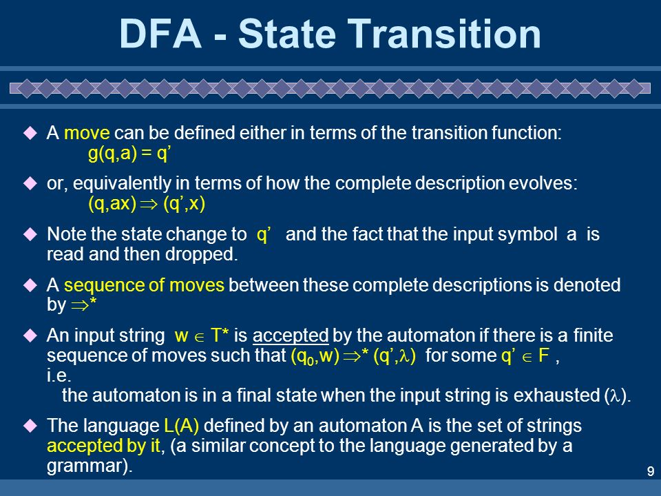 9 DFA - State Transition A move can be defined either in terms of the transition function: g(q,a) = q or, equivalently in terms of how the complete de