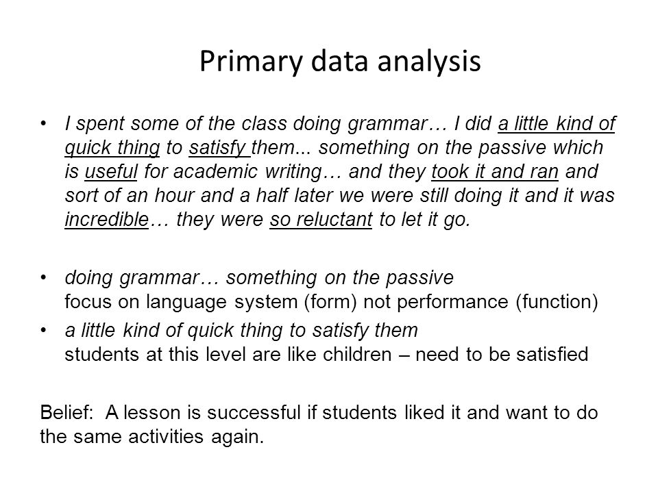 Primary data analysis I spent some of the class doing grammar… I did a little kind of quick thing to satisfy them... something on the passive which is