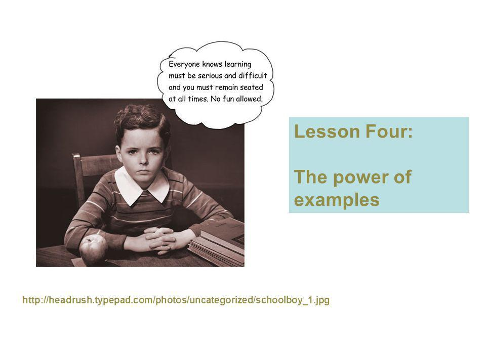 http://headrush.typepad.com/photos/uncategorized/schoolboy_1.jpg Lesson Four: The power of examples