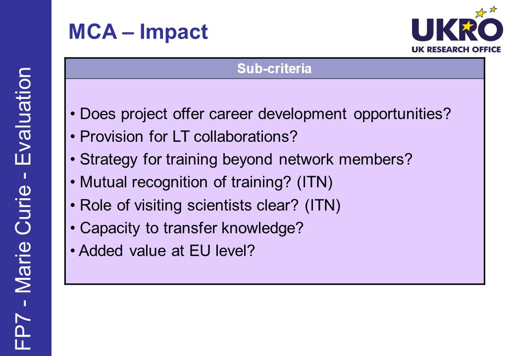 MCA – Impact FP7 - Marie Curie - Evaluation Sub-criteria Does project offer career development opportunities.