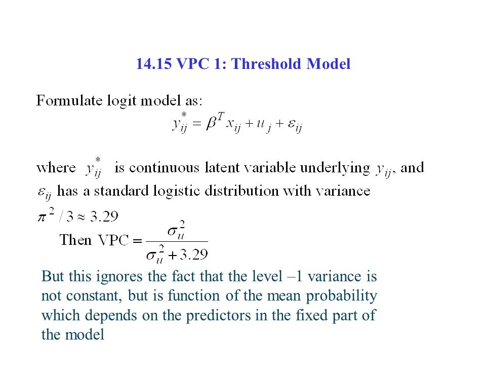 14.15 VPC 1: Threshold Model But this ignores the fact that the level –1 variance is not constant, but is function of the mean probability which depen