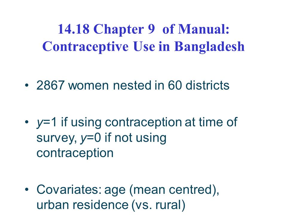 14.18 Chapter 9 of Manual: Contraceptive Use in Bangladesh 2867 women nested in 60 districts y=1 if using contraception at time of survey, y=0 if not