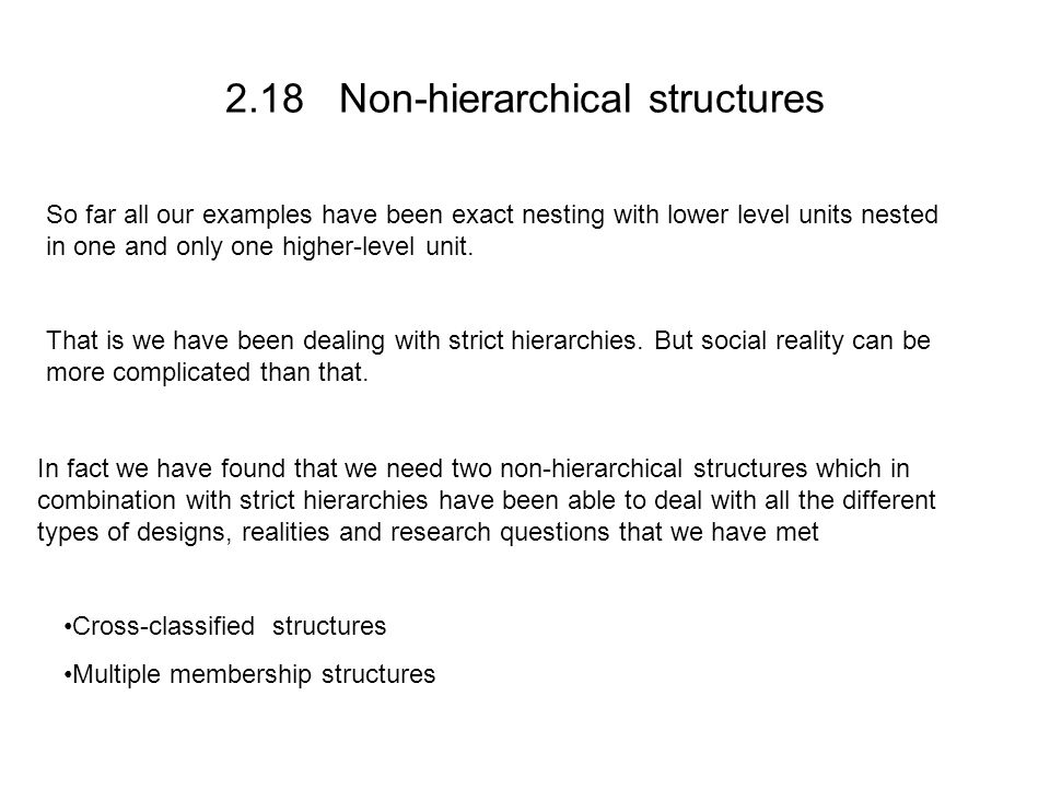 2.18 Non-hierarchical structures So far all our examples have been exact nesting with lower level units nested in one and only one higher-level unit.