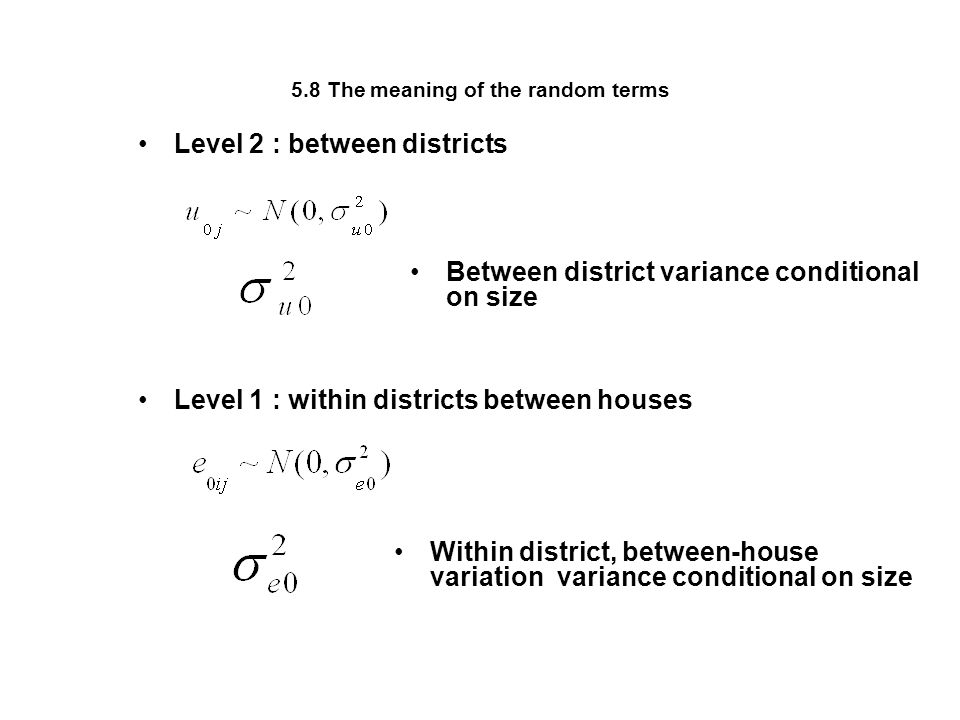 5.8 The meaning of the random terms Level 1 : within districts between houses Between district variance conditional on size Level 2 : between district
