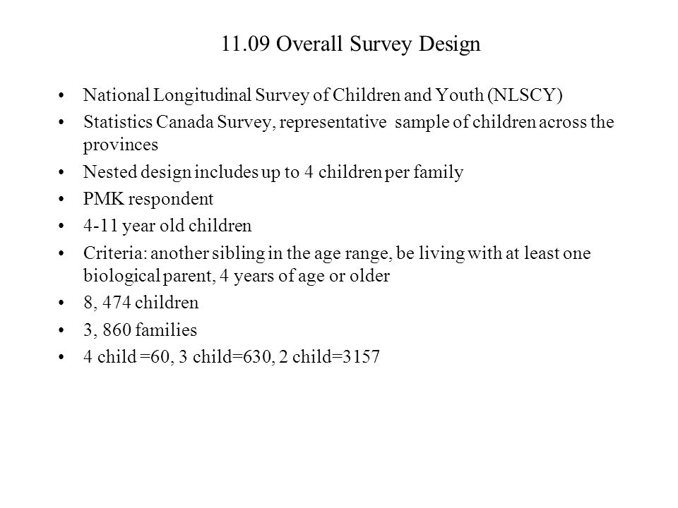 11.09 Overall Survey Design National Longitudinal Survey of Children and Youth (NLSCY) Statistics Canada Survey, representative sample of children acr