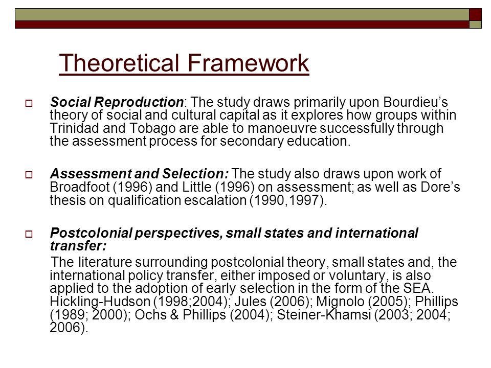 Theoretical Framework Social Reproduction: The study draws primarily upon Bourdieus theory of social and cultural capital as it explores how groups wi