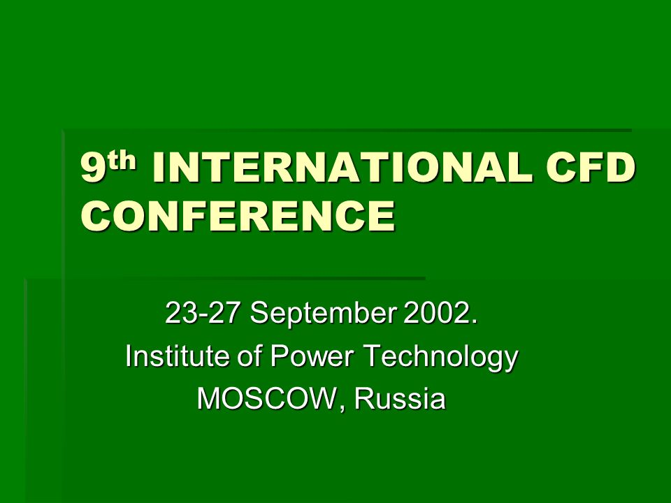 9 th INTERNATIONAL CFD CONFERENCE 23-27 September 2002.