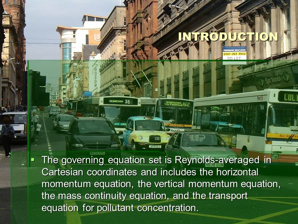 INTRODUCTION The governing equation set is Reynolds-averaged in Cartesian coordinates and includes the horizontal momentum equation, the vertical momentum equation, the mass continuity equation, and the transport equation for pollutant concentration.