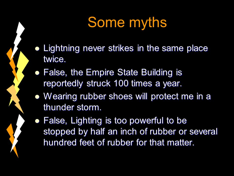 Some myths Lightning never strikes in the same place twice.