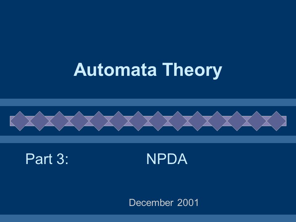 Automata Theory December 2001 NPDAPart 3: