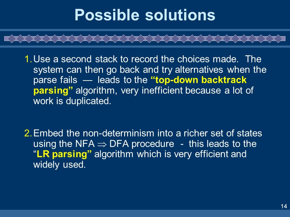 14 Possible solutions 1.Use a second stack to record the choices made.