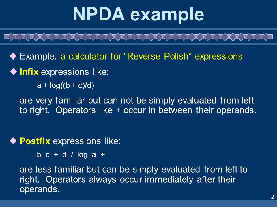 13 Non-determinism of NPDA This non-determinism of NPDA is unsatisfactory in practice.