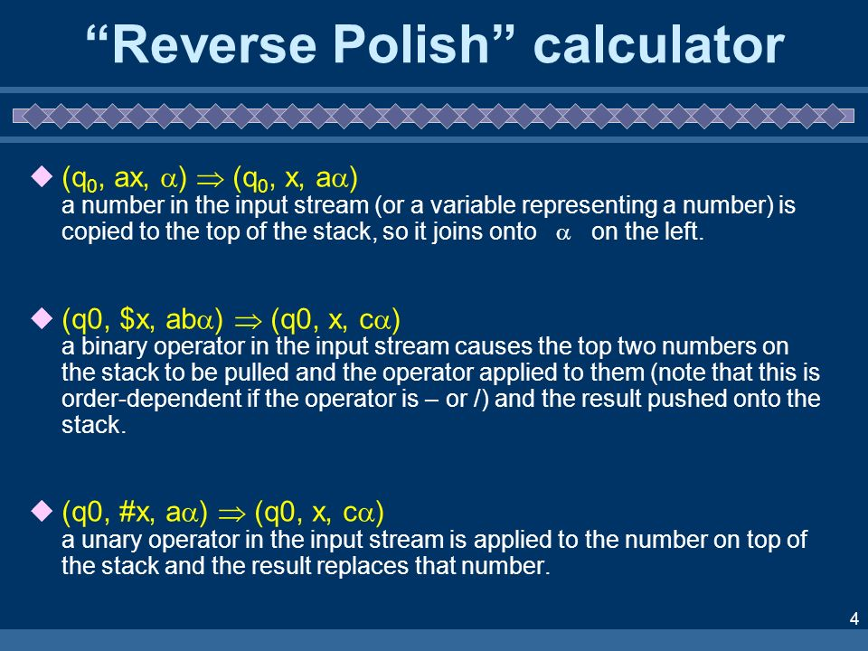 5 Reverse Polish calculator In postfix expressions there is no need for brackets but the unary minus (sign change) must be distinguished from the binary minus (subtraction).