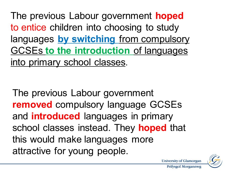 The previous Labour government removed compulsory language GCSEs and introduced languages in primary school classes instead.