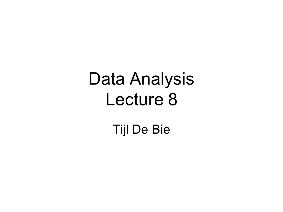 Data Analysis Lecture 8 Tijl De Bie