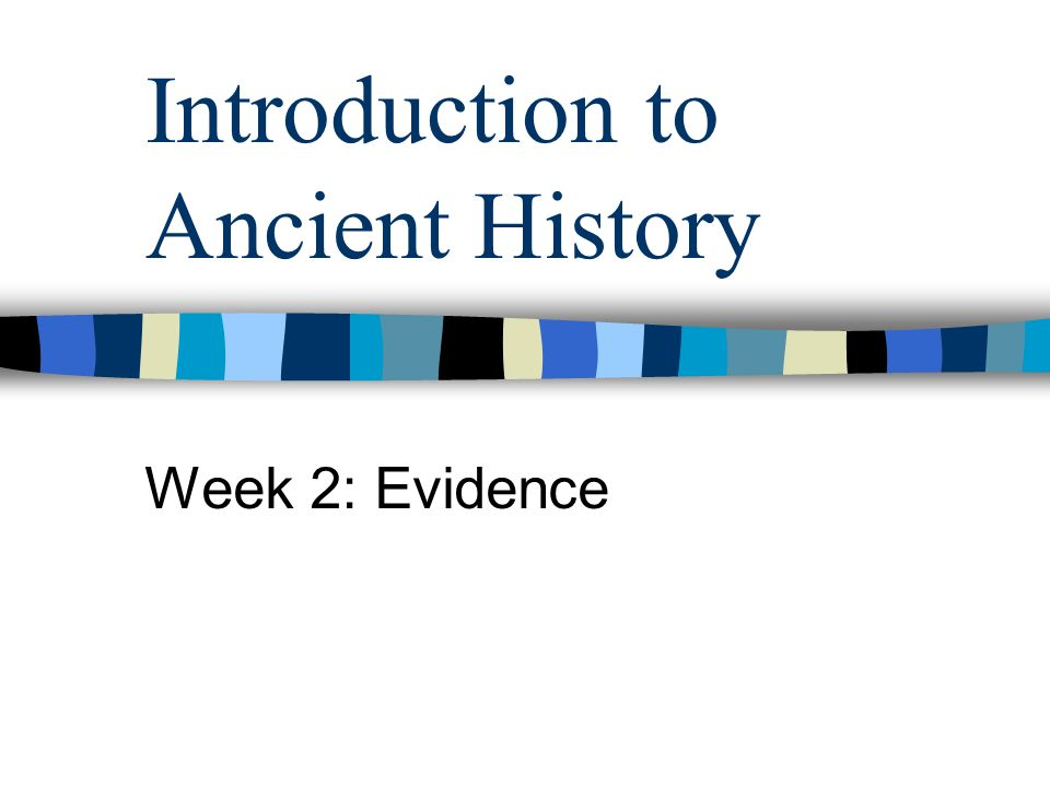 Introduction to Ancient History Week 2: Evidence