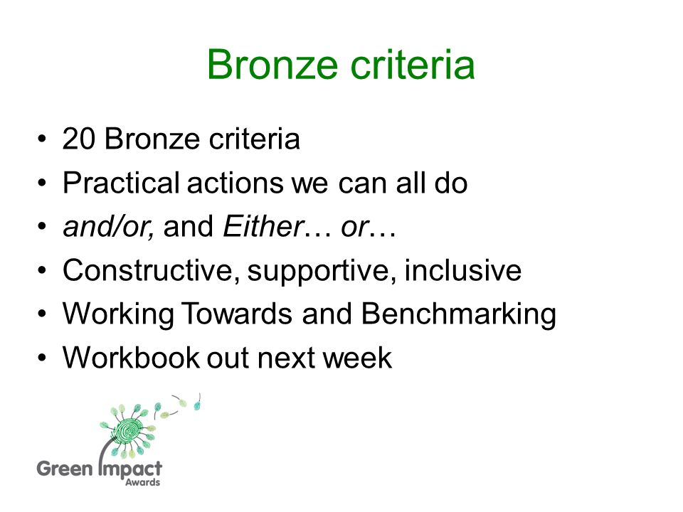 20 Bronze criteria Practical actions we can all do and/or, and Either… or… Constructive, supportive, inclusive Working Towards and Benchmarking Workbook out next week