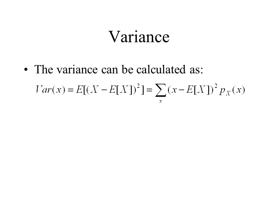Variance The variance can be calculated as: