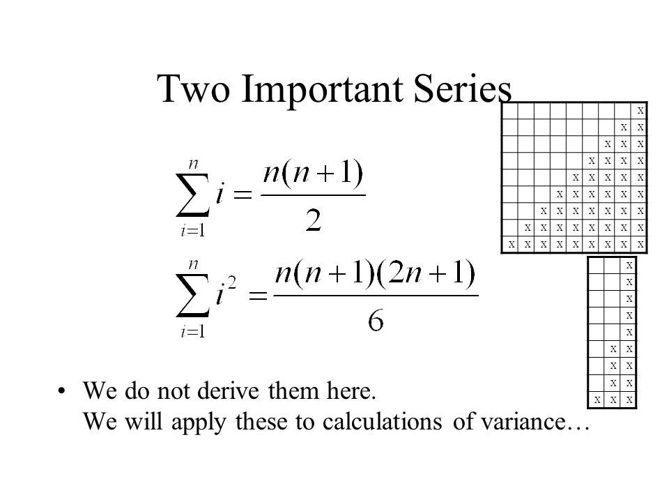 Two Important Series We do not derive them here. We will apply these to calculations of variance… X XX XXX XXXX XXXXX XXXXXX XXXXXXX XXXXXXXX XXXXXXXX