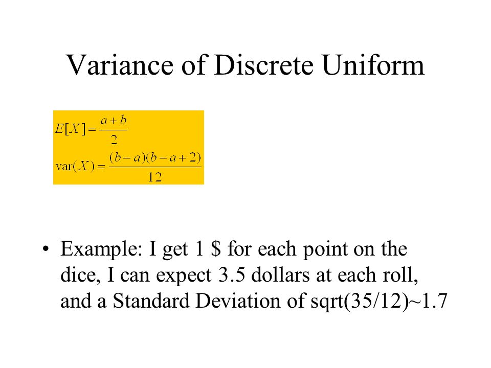Variance of Discrete Uniform Example: I get 1 $ for each point on the dice, I can expect 3.5 dollars at each roll, and a Standard Deviation of sqrt(35