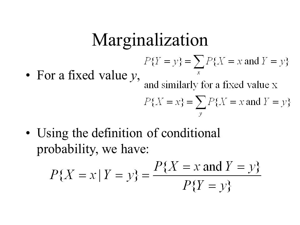 Marginalization For a fixed value y, Using the definition of conditional probability, we have: