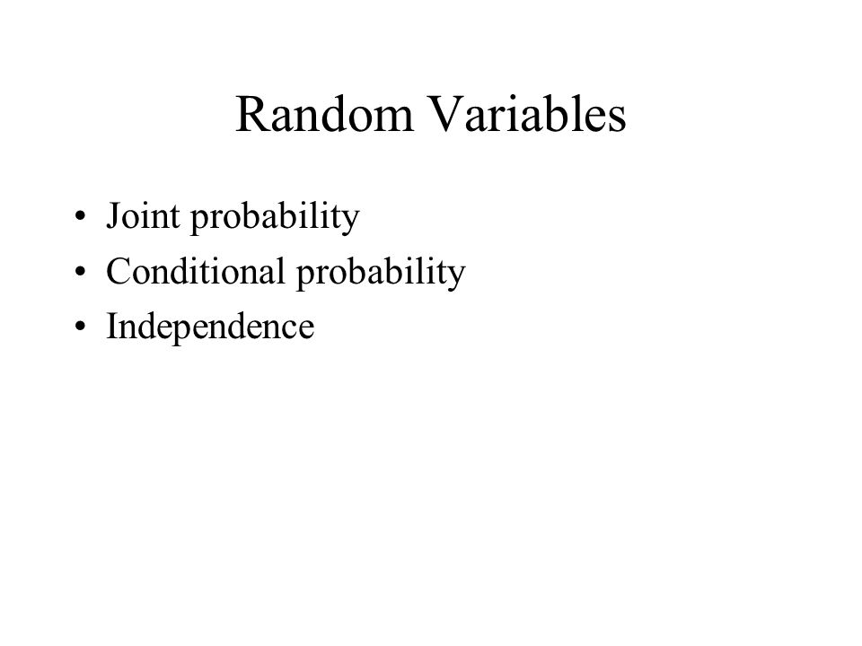 Random Variables Joint probability Conditional probability Independence