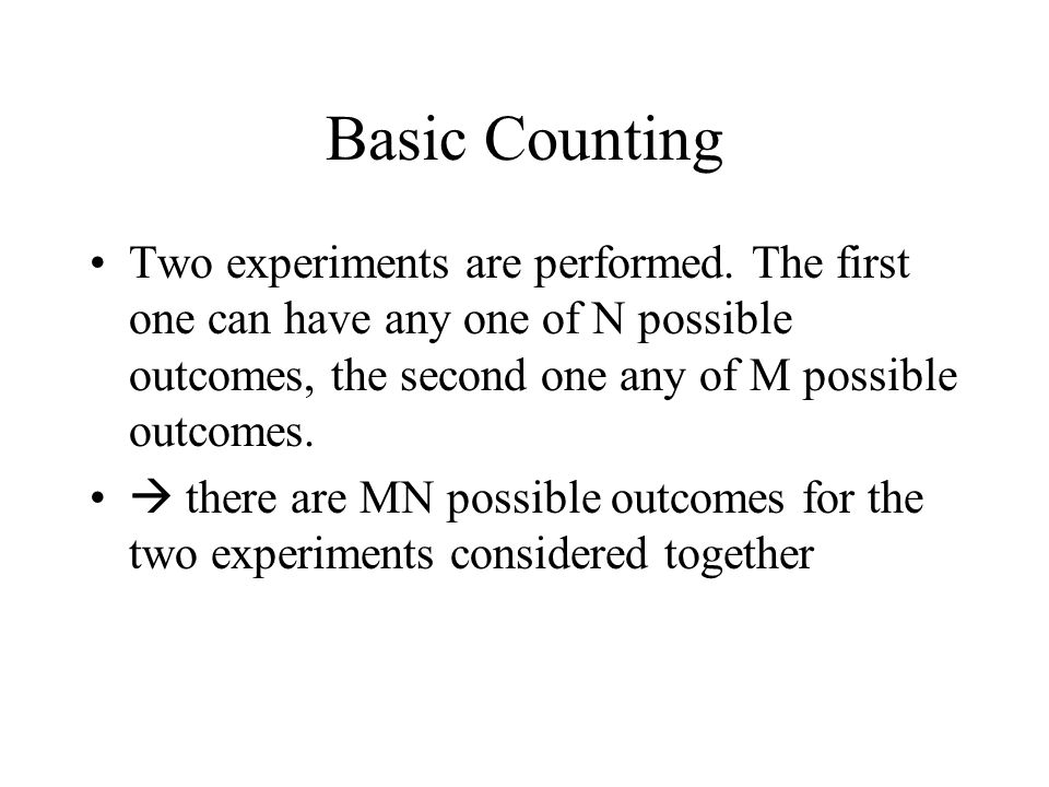 Basic Counting Two experiments are performed. The first one can have any one of N possible outcomes, the second one any of M possible outcomes. there