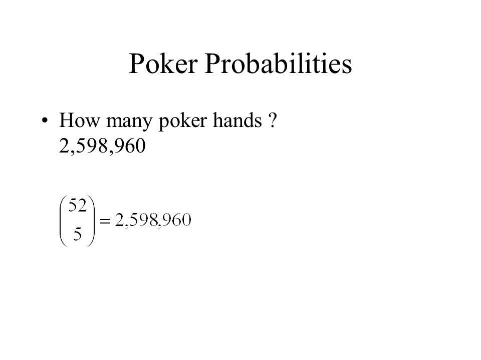 Poker Probabilities How many poker hands ? 2,598,960