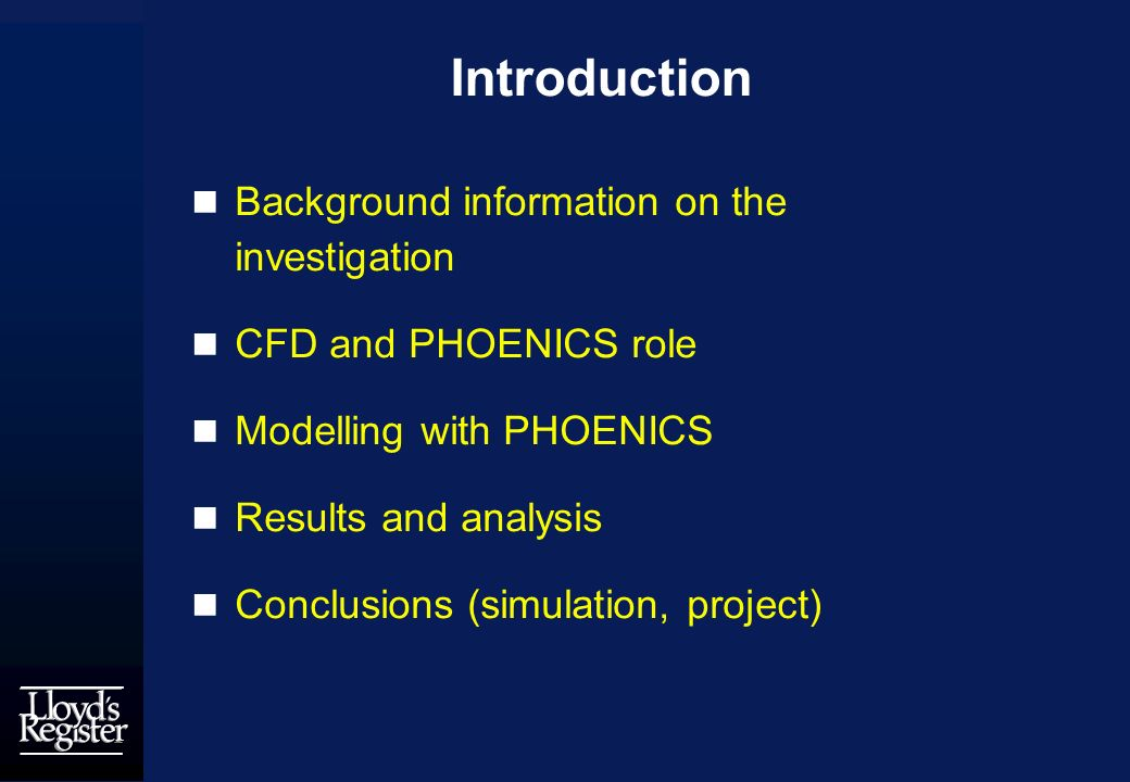 Introduction Background information on the investigation CFD and PHOENICS role Modelling with PHOENICS Results and analysis Conclusions (simulation, project)