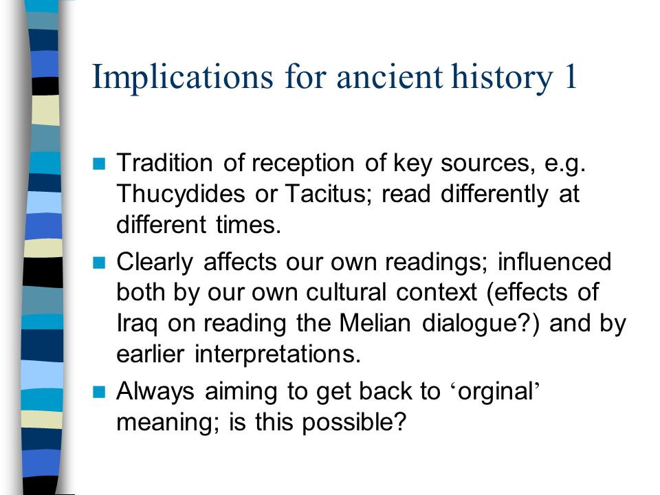 Implications for ancient history 1 Tradition of reception of key sources, e.g.